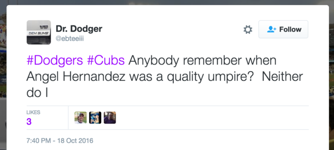 #Dodgers #Cubs Anybody remember when Angel Hernandez was a quality umpire?  Neither do I