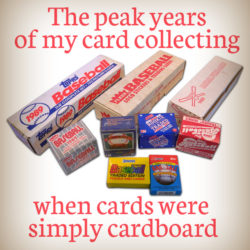 The peak years of my card collecting when cards were simply cardboard