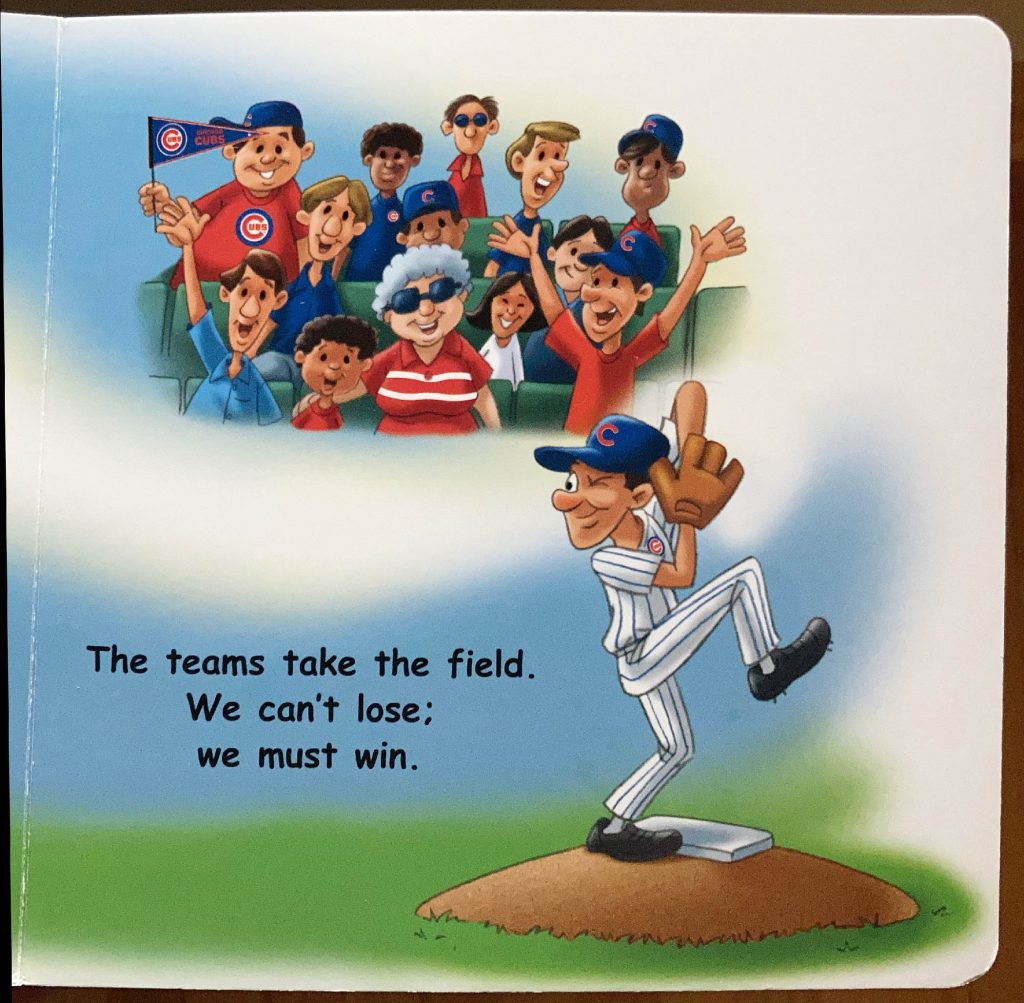 "Quote from children's book, ""Good night, Cubs"": ""We can't lose, we must win."""