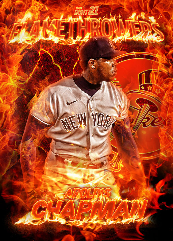 Aroldis Chapman Topps Bunt 2021 Flamethrowers #155451. New York Yankee Aroldis Chapman standing amongst a field of fire. His name on fire. The Yankees logo on fire. Everything on fire.